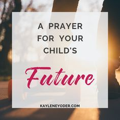A Prayer for Your Child's Future - Kaylene Yoder Prayer For Son, Praying For Your Children, Prayers For Children, Scriptures For Kids, Verses For Kids, Prayer Times, Prayer Verses, Prayer Wall, Mom Prayers