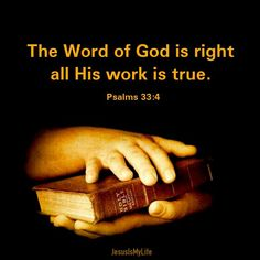 The Word of God is right  all His work is true. -Psalms 33:4 Visit and like my page: https://www.facebook.com/heavenboundblog4u?fref=ts