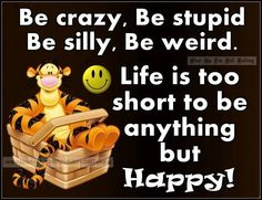 Be happy life quotes quotes positive quotes quote life quote funny quotes Happy Life Quotes, Motivational Quotes For Life, Funny Quotes About Life, Cute Quotes, Positive Quotes, Quote Life, Positive Affirmations, Inspirational Quotes, Pooh And Piglet Quotes