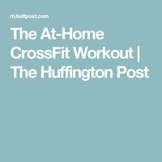 The At-Home CrossFit Workout | The Huffington Post