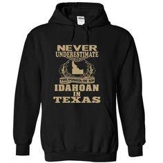Never underestimate the power of Idahoan in Texas T-shirt #Idahoan