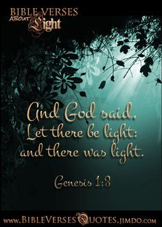 *And God said, Let there be light: and there was light.* GENESIS 1:3 FREE Bible Verses about LIGHT, from www.BibleVersesQuotes.jimdo.com ...Soo Easy to Re-pin! #bibleversesquotes #bibleversequotes #bibleversesquotes.jimdo.com