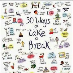 Take a break once in a while