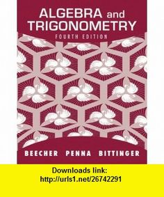Algebra and Trigonometry (4th Edition) (9780321693983) Judith A. Beecher, Judith A. Penna, Marvin L. Bittinger , ISBN-10: 0321693981  , ISBN-13: 978-0321693983 ,  , tutorials , pdf , ebook , torrent , downloads , rapidshare , filesonic , hotfile , megaupload , fileserve