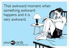 "Love it lol. The first few ""That awkward moment"" posts were clever, but I'm sick of seeing them.  =p"