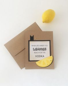 When life hands you Lemons reach for the Vodka. Funny, Cute Inspirational Card for friends and family. Quote card. Cheer Up, Lemon Quotes    This