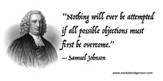 """""""Nothing will ever be attempted if all possible objections must first be overcome.""""   – Samuel Johnson • http://www.markdavidgerson.com"""