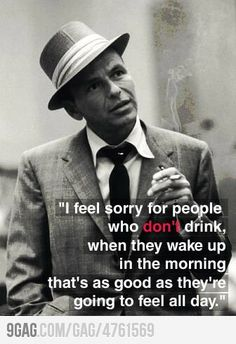 Frank Sinatra on people who don't drink.