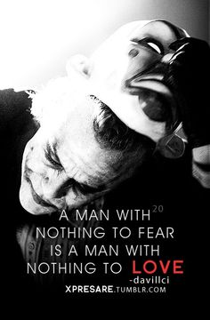 A man with nothing to fear is a man with nothing to love - Tap to seee more of the best of Joker quotes! Best Joker Quotes, Badass Quotes, Me Quotes, Motivational Quotes, Inspirational Quotes, Batman Quotes, Joker Frases, Heath Ledger Joker, Nothing To Fear