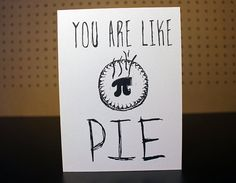 You are like PIE. Awesome card for an awesome person. mmmm...pie..