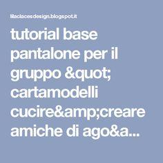"""tutorial base pantalone per il gruppo """" cartamodelli cucire&creare amiche di ago&filo ~ lilac laces design patterns.co"""