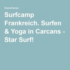 Surfcamp Frankreich. Surfen & Yoga in Carcans - Star Surf!