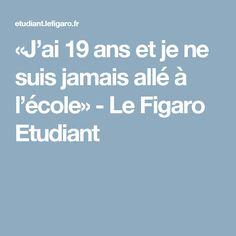 «J'ai 19 ans et je ne suis jamais allé à l'école» - Le Figaro Etudiant