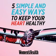 5 Simple and Easy Ways to Keep Your Heart Healthy http://www.womenshealthmag.com/health/heart-health-tips