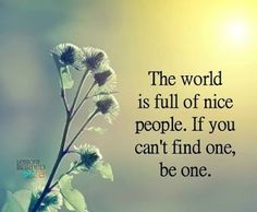 The world is full of nice people... #inspiration #motivation #wisdom #quote #quotes #life