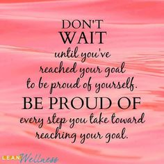"""""""Don't wait until you've reached your goal to be proud of yourself. Be proud of every step you take toward reaching your goal."""" - Amy Lykins Grab some friends and lose weight with us Click here to join---> https://www.facebook.com/groups/happystep/ FEEL FREE TO SHARE! ;) SHARING IS CARING! <3"""