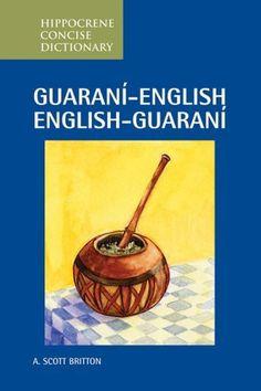 Guarani-English/English-Guarani Concise Dictionary by A. Scott Britton
