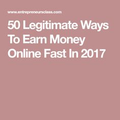 50 Legitimate Ways To Earn Money Online Fast In 2017