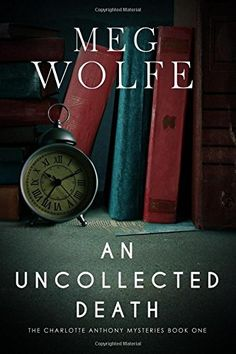 An Uncollected Death: A Charlotte Anthony Mystery by Meg Wolfe