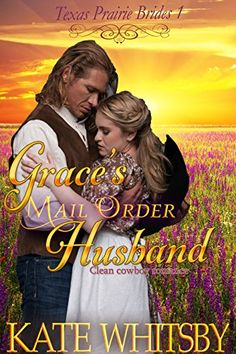Grace's Mail Order Husband - A Clean Historical Cowboy Romance Story: Clean Cowboy Romance (Texas Prairie Brides Book 1) by Kate Whitsby