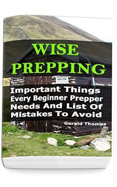 Wise Prepping: Important Things Every Beginner Prepper Needs And List Of Mistakes To Avoid: (Survival Outdoor Book, Survival Guide Book) - http://survivinghub.com/wise-prepping-important-things-every-beginner-prepper-needs-and-list-of-mistakes-to-avoid-survival-outdoor-book-survival-guide-book/