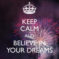 KEEP CALM AND BELIEVE IN YOUR DREAMS Afrikaans Quotes, Staying Positive, Believe In You, Keep Calm, Dreaming Of You, Positivity, Dreams, Design, Stay Calm