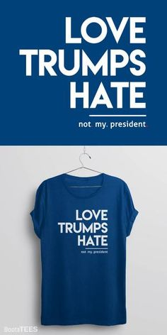"""This """"not my president"""" love trumps hate t-shirt is for anti Trump voters who know that love trumps hate, racism, and sexism. When they go low, we go high."""