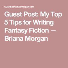 Guest Post: My Top 5 Tips for Writing Fantasy Fiction — Briana Morgan