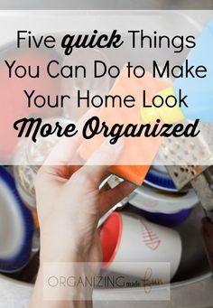 Five quick things you can do to make your home look more organized. Great household tips and tricks.