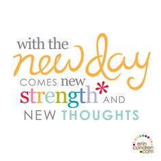 """with the new day comes new strength and new thoughts"" #ecquotes"