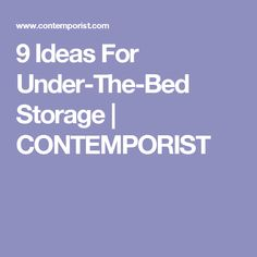9 Ideas For Under-The-Bed Storage   CONTEMPORIST