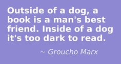 Quote by Groucho Marx.