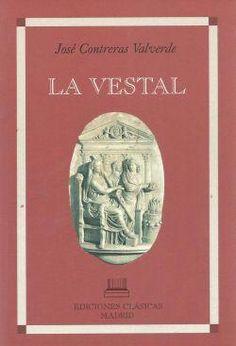 La vestal / José Contreras Valverde.-- Madrid : Ediciones Clásicas, 2005 en http://absysnet.bbtk.ull.es/cgi-bin/abnetopac?TITN=555675