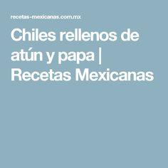 Chiles rellenos de atún y papa   Recetas Mexicanas
