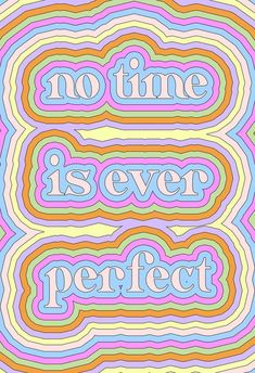 No Time is Ever Perfect Art Print by Tyler Spangler - X-Small Happy Words, Love Words, Beautiful Words, Pretty Words, Cute Quotes, Words Quotes, Sayings, Tyler Spangler, Design Blog