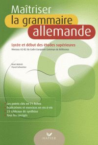Maîtriser la grammaire allemande. Niveaux A2, B2 du cadre européen commun de référence (lycée et début des études supérieures)
