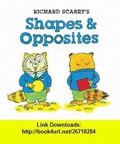 Richard Scarrys Shapes  Opposites (Richard Scarry Board Book) (9781402762352) Richard Scarry , ISBN-10: 1402762356  , ISBN-13: 978-1402762352 ,  , tutorials , pdf , ebook , torrent , downloads , rapidshare , filesonic , hotfile , megaupload , fileserve