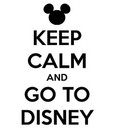 KEEP CALM AND GO TO DISNEY