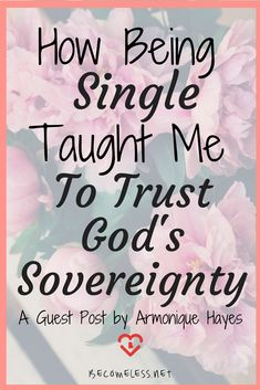Being Single Taught Me To Trust God's Sovereignty | Being Single Taught Me | Christian Singleness