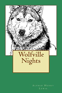Wolfville Nights (Illustrated Edition) (Western Cowboy Classics Book 130) by [Lewis, Alfred Henry]