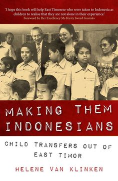 This book is the first detailed account of the history of the transfer of these children to Indonesia. It is not a simple story, nor can it be depicted in black and white terms. Some children were taken against their wishes, while others were rescued from certain death. More info: http://www.cseashawaii.com/wordpress/2012/10/timor-leste-bookshelf/