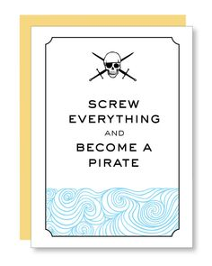 Screw Everything and Become a Pirate by theIrisandtheBee on Etsy, $4.25