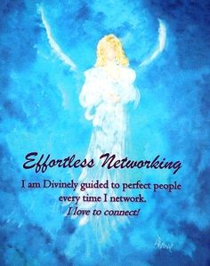Effortless Networking: I am Divinely guided to perfect people every time I network. I LOVE to connect! Business Angels, Angel Pictures, Angel Cards, Perfect People, Perfect Timing, Positive Affirmations, Intuition, Attraction, Connect