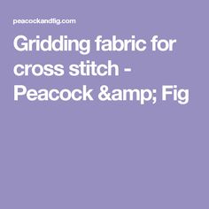 Gridding fabric for cross stitch - Peacock & Fig