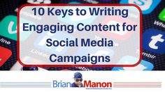 10 Keys to Writing Engaging Content for Social Media Campaigns http://brianmanon.com/10-keys-writing-engaging-content-social-media-campaigns/