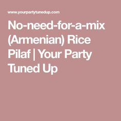 No-need-for-a-mix (Armenian) Rice Pilaf | Your Party Tuned Up