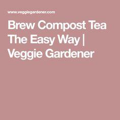 Brew Compost Tea The Easy Way | Veggie Gardener