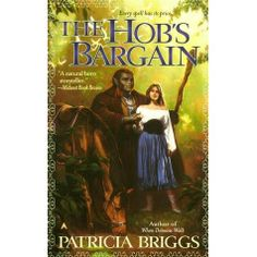"THE HOB'S BARGAIN  - Patricia Briggs ""Her gift of sight has shown her visions of mayhem and murder. So, to save her village from ruthless raiders, Aren of Fallbrook strikes a bargain with the magical Hob, who will exact a heavy price to defend the village a price Aren herself must pay."" (Goodreads)  Paperback, 288 pages Published March 1st 2001 by Ace (first published 2001)"
