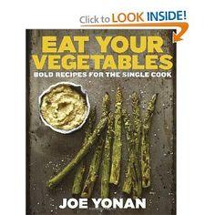Eat Your Vegetables: Bold Recipes for the Single Cook: Joe Yonan: 9781607744429: Amazon.com: Books
