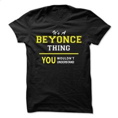 Its A BEYONCE thing, you wouldnt understand !! - #cheap hoodies #sweat shirts. CHECK PRICE => https://www.sunfrog.com/Names/Its-A-BEYONCE-thing-you-wouldnt-understand-.html?id=60505